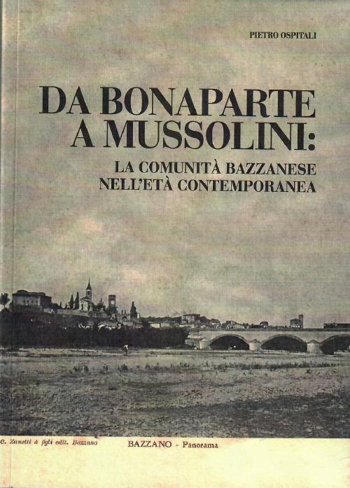 """""""Da Bonaparte a Mussolini: la comunità bazzanese nell'età contemporanea"""" - Pietro Ospitali"""