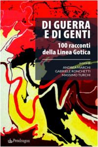 """""""Di guerra e di genti. 100 racconti della Linea Gotica"""" - Andrea Marchi, Gabriele Ronchetti, Massimo Turchi"""